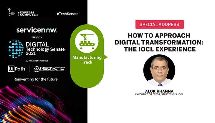 Alok Khanna, Executive Director, Strategic IS, IOCL   How to approach digital transformation : The IOCL Experience